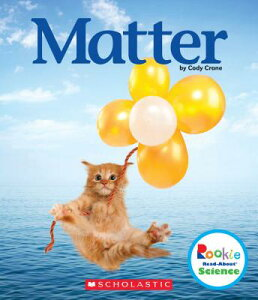 Matter (Rookie Read-About Science: Physical Science) MATTER (ROOKIE READ-ABT SCIENC (Rookie Read-About Sciencephysical Science) [ Cody Crane ]