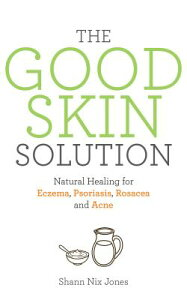 The Good Skin Solution: Natural Healing for Eczema, Psoriasis, Rosacea and Acne GOOD SKIN SOLUTION [ Shann Nix Jones ]