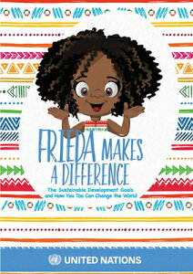 Frieda Makes a Difference: The Sustainable Development Goals and How You Too Can Change the World FRIEDA MAKES A DIFFERENCE [ United Nations ]