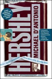 Hershey: Milton S. Hershey's Extraordinary Life of Wealth, Empire, and Utopian Dreams HERSHEY [ Michael D'Antonio ]