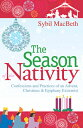 楽天ブックスで買える「The Season of the Nativity: Confessions and Practices of an Advent, Christmas & Epiphany Extremist SEASON OF THE NATIVITY [ Sybil Macbeth ]」の画像です。価格は2,799円になります。