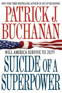 Suicide of a Superpower: Will America Survive to 2025? SUICIDE OF A SUPERPOWER [ Patrick J. Buchanan ]