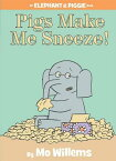 Pigs Make Me Sneeze! (an Elephant and Piggie Book) PIGS MAKE ME SNEEZE (AN ELEPHA (Elephant and Piggie Book) [ Mo Willems ]