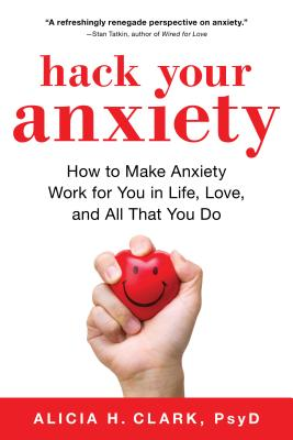 Hack Your Anxiety: How to Make Anxiety Work for You in Life, Love, and All That You Do画像
