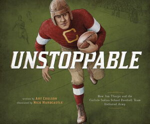 Unstoppable: How Jim Thorpe and the Carlisle Indian School Football Team Defeated Army UNSTOPPABLE (Encounter: Narrative Nonfiction Picture Books) [ Art Coulson ]