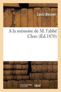 a la Memoire de M. L'Abbe Clerc FRE-A LA MEMOIRE DE M LABBE CL (Histoire) [ Louis Besson ]