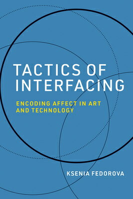 Tactics of Interfacing: Encoding Affect in Art and Technology画像