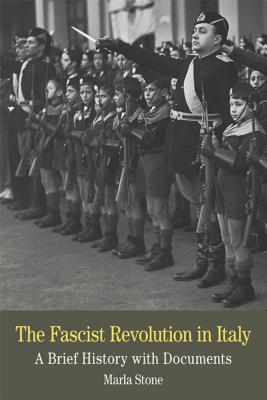 The Fascist Revolution in Italy: A Brief History with Documents FASCIST REVOLUTION IN ITALY (Bedford Cultural Editions) [ Marla Stone ]
