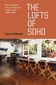 The Lofts of Soho: Gentrification, Art, and Industry in New York, 1950-1980 LOFTS OF SOHO (Historical Studies of Urban America) [ Aaron Shkuda ]