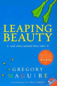 Leaping Beauty: And Other Animal Fairy Tales LEAPING BEAUTY [ Gregory Maguire ]