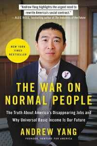 The War on Normal People: The Truth about America's Disappearing Jobs and Why Universal Basic Income WAR ON NORMAL PEOPLE [ Andrew Yang ]