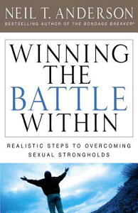 Winning the Battle Within: Realistic Steps to Overcoming Sexual Strongholds WINNING THE BATTLE W/IN UPDATE [ Neil T. Anderson ]
