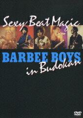 【送料無料】Sexy Beat Magic BARBEE BOYS in Budokan [ バービーボーイズ ]