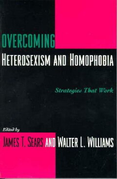 Overcoming Heterosexism and Homophobia: Strategies That Work OVERCOMING HETEROSEXISM & HOMO (Between Men-Between Women: Lesbian & Gay Studies) [ James Sears ]