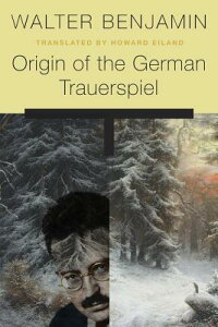 Origin of the German Trauerspiel ORIGIN OF THE GERMAN TRAUERSPI [ Walter Benjamin ]