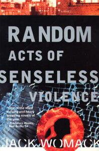 Random Acts of Senseless Violence RANDOM ACTS OF SENSELESS VIOLE (Jack Womack) [ Jack Womack ]