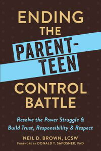 Ending the Parent-Teen Control Battle: Resolve the Power Struggle and Build Trust, Responsibility, a ENDING THE PARENT-TEEN CONTROL [ Neil D. Brown ]