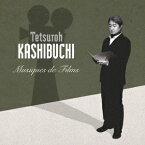 かしぶち哲郎 映画音楽集 TETSUROH KASHIBUCHI Musiques De Films(2CD) [ かしぶち哲郎 ]