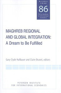 Maghreb Regional and Global Integration: A Dream to Be Fulfilled MAGHREB REGIONAL & GLOBAL INTE (Policy Analysis) [ Gary Clyde Hufbauer ]