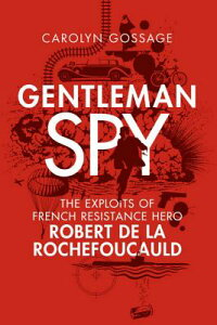 Gentleman Spy: The Exploits of French Resistance Hero Robert de la Rochefoucauld GENTLEMAN SPY [ Carolyn Gossage ]