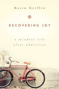 Recovering Joy: A Mindful Life After Addiction RECOVERING JOY [ Kevin Griffin ]
