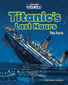 Titanic's Last Hours: The Facts TITANICS LAST HOURS (Titanica) [ Meish Goldish ]