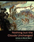 Nothing But the Clouds Unchanged: Artists in World War I NOTHING BUT THE CLOUDS UNCHANG [ Gordon Hughes ]