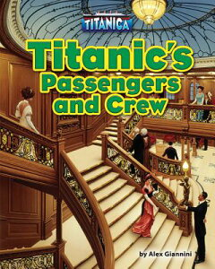 Titanic's Passengers and Crew TITANICS PASSENGERS & CREW (Titanica) [ Alex Giannini ]