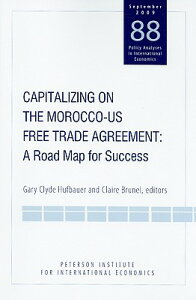 Capitalizing on the Morocco-US Free Trade Agreement: A Road Map for Success CAPITALIZING ON THE MOROCCO-US (Policy Analyses in International Economics) [ Gary Clyde Hufbauer ]
