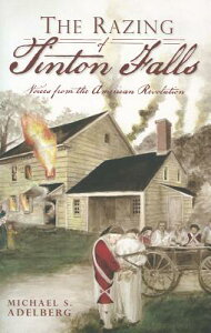 The Razing of Tinton Falls: Voices from the American Revolution RAZING OF TINTON FALLS VOICES [ Michael S. Adelberg ]