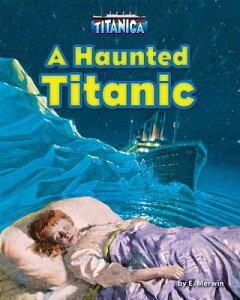 A Haunted Titanic HAUNTED TITANIC (Titanica) [ E. Merwin ]
