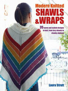 Modern Knitted Shawls and Wraps: 35 Warm and Stylish Designs to Knit, from Lacy Shawls to Chunky Afg MODERN KNITTED SHAWLS & WRAPS [ Laura Strutt ]