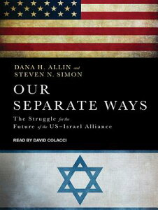 Our Separate Ways: The Struggle for the Future of the U.S.-Israel Alliance OUR SEPARATE WAYS M [ Dana H. Allin ]