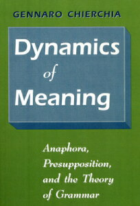 Dynamics of Meaning: Anaphora, Presupposition, and the Theory of Grammar DYNAMICS OF MEANING [ Gennaro Chierchia ]
