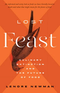 Lost Feast: Culinary Extinction and the Future of Food LOST FEAST [ Lenore Newman ]