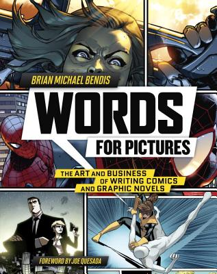Words for Pictures: The Art and Business of Writing Comics and Graphic Novels WORDS FOR PICT [ Brian Michael Bendis ]