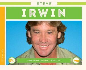 Steve Irwin STEVE IRWIN (Awesome Animal Heroes) [ Lauren Kukla ]