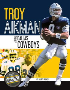 Troy Aikman and the Dallas Cowboys TROY AIKMAN & THE DALLAS COWBO (Sports Dynasties) [ Barry Wilner ]