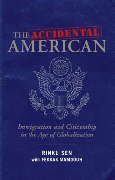 The Accidental American: Immigration and Citizenship in the Age of Globalization ACCIDENTAL AMER [ Rinku Sen ]