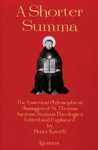 A Shorter Summa: The Essential Philosophical Passages of St. Thomas Aquinas' Summa Theologica Edited SHORTER SUMMA [ Peter Kreeft ]