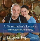 A Grandfather's Lessons: In the Kitchen with Shorey GRANDFATHERS LESSONS [ Jacques Pepin ]