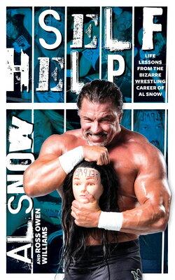洋書, FAMILY LIFE & COMICS Self Help: Life Lessons from the Bizarre Wrestling Career of Al Snow SELF HELP Al Snow