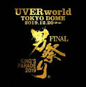 UVERworld KING'S PARADE 男祭り FINAL at Tokyo Dome 20...
