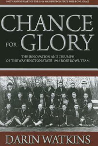 Chance for Glory: The Innovation and Triumph of the Washington State 1916 Rose Bowl Team CHANCE FOR GLORY [ Darin Watkins ]