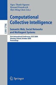 Computational Collective Intelligence: Semantic Web, Social Networks and Multiagent Systems: First I COMPUTATIONAL COLLECTIVE INTEL (Lecture Notes in Artificial Intelligence) [ Ryszard Kowalczyk ]