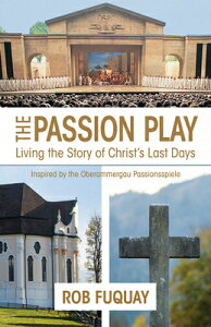 The Passion Play: Living the Story of Christ's Last Days PASSION PLAY (Passion Play) [ Rob Fuquay ]
