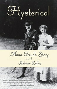 Hysterical: Anna Freud's Story HYSTERICAL [ Rebecca Coffey ]