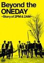 【送料無料】【新作ポイント5倍】Beyond the ONEDAY〜Story of 2PM&2AM〜(3枚組)【初回限定生...
