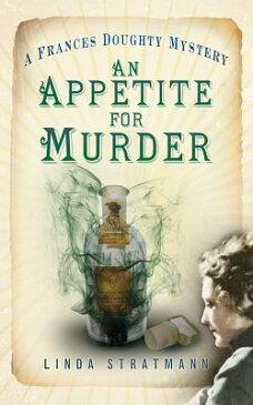 An Appetite for Murder APPETITE FOR MURDER (Frances Doughty Mysteries) [ Linda Stratmann ]