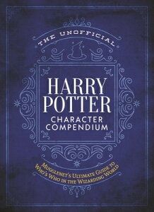 The Unofficial Harry Potter Character Compendium: MuggleNet's Ultimate Guide to Who's Who in the Wiz UNOFFICIAL HARRY POTTER CHARAC (Unofficial Harry Potter Reference Library) [ The Editors of Mugglenet ]